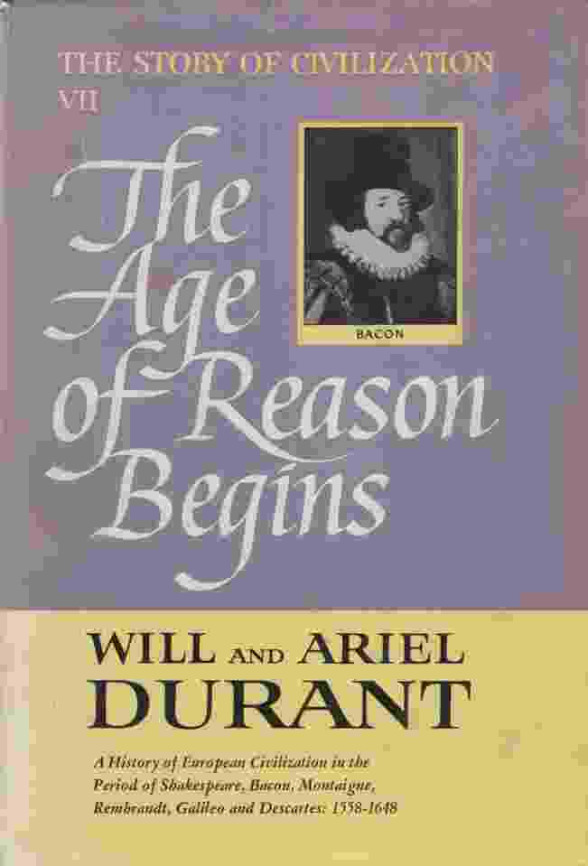 Image for THE AGE OF REASON BEGINS A History of European Civilization in the Period of Shakespeare, Bacon, Montaigne, Rembrandt, Galileo and Descartes: 1558-1648