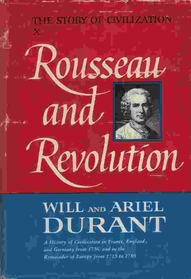 Image for ROUSSEAU AND REVOLUTION A History of Civilization in France, England and Germany from 1756, and in the Remainder of Europe from 1715 to 1789