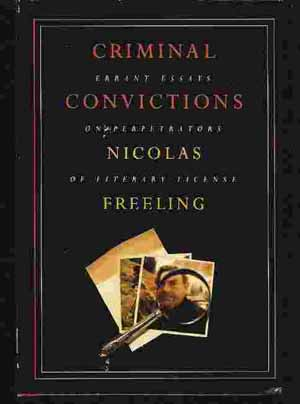 Image for CRIMINAL CONVICTIONS Errant Essays on Perpetrators of Literary License