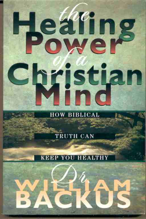 Image for THE HEALING POWER OF THE CHRISTIAN MIND  How Biblical Truth Can Keep You Healthy