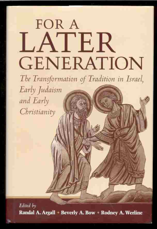 Image for FOR A LATER GENERATION  The Transformation of Tradition in Israel, Early Judaism, and Early Christianity