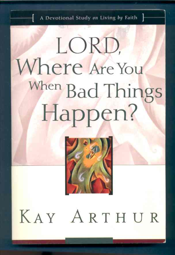 Image for LORD, WHERE ARE YOU WHEN BAD THINGS HAPPEN?  A Devotional Study on Living by Faith
