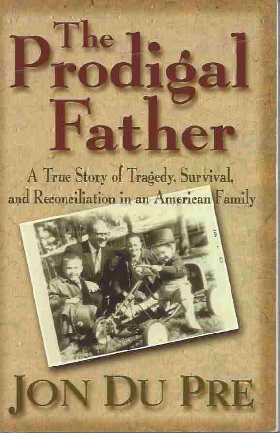 Image for THE PRODIGAL FATHER A True Story of Tragedy, Survival, and Reconciliation in an American Family