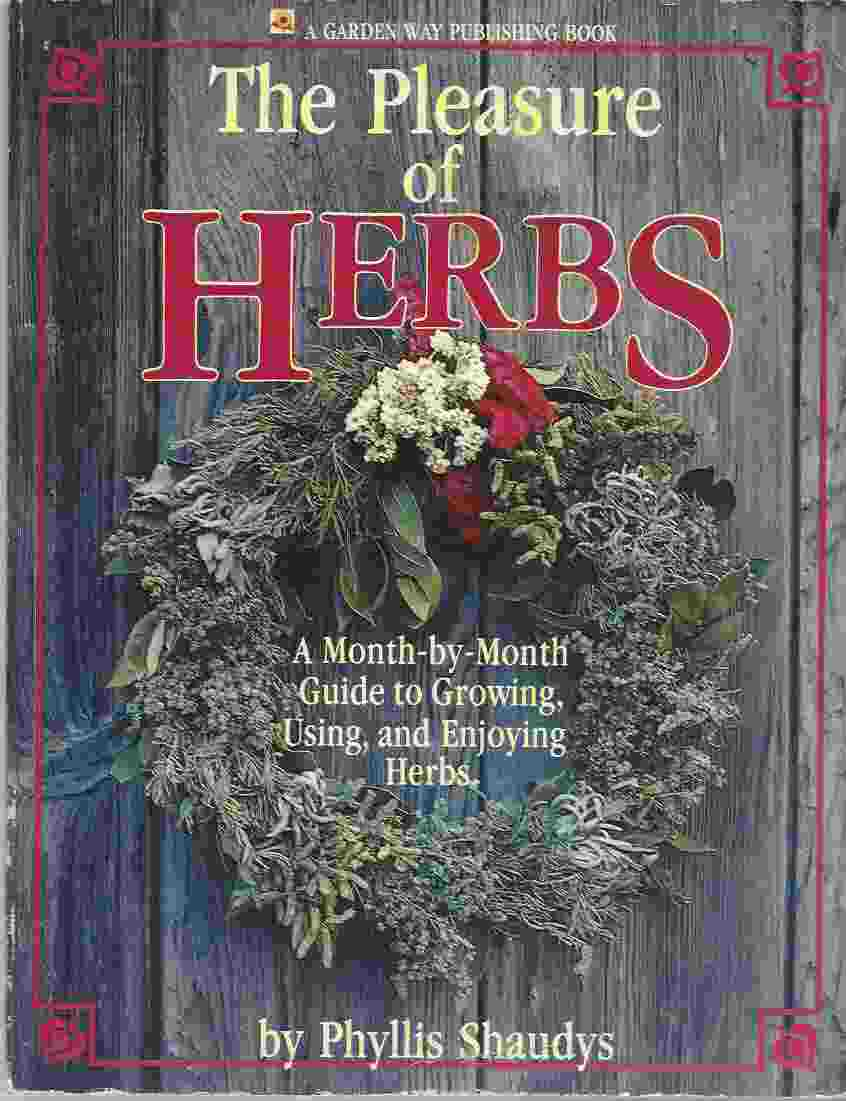 Image for THE PLEASURE OF HERBS  A Month-by-Month Guide to Growing, Using, and Enjoying Herbs