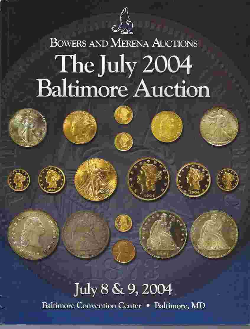 Image for BOWERS AND MERENA AUCTIONS: THE JULY 2004 BALTIMORE AUCTION