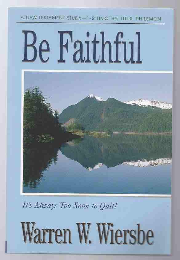Image for BE FAITHFUL  How to Be Faithful to  the Word, Your Tasks, and People Who Need You - 1-2 Timothy, Titus, Philemon