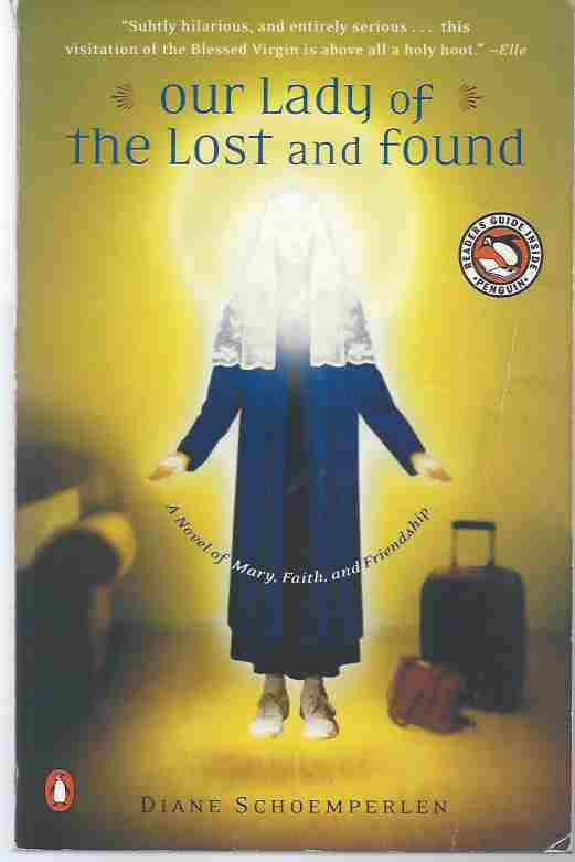 OUR LADY OF THE LOST AND FOUND  A Novel of Mary, Faith, and Friendship