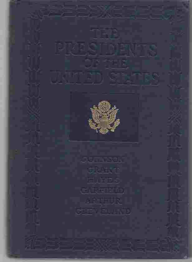 Image for THE PRESIDENTS OF THE UNITED STATES 1789-1914, VOL III Andrew Johnson, Ulysses S Grant, Rutherford B Hayes, James a Garfield, Chester a Arthur, Grover Cleveland