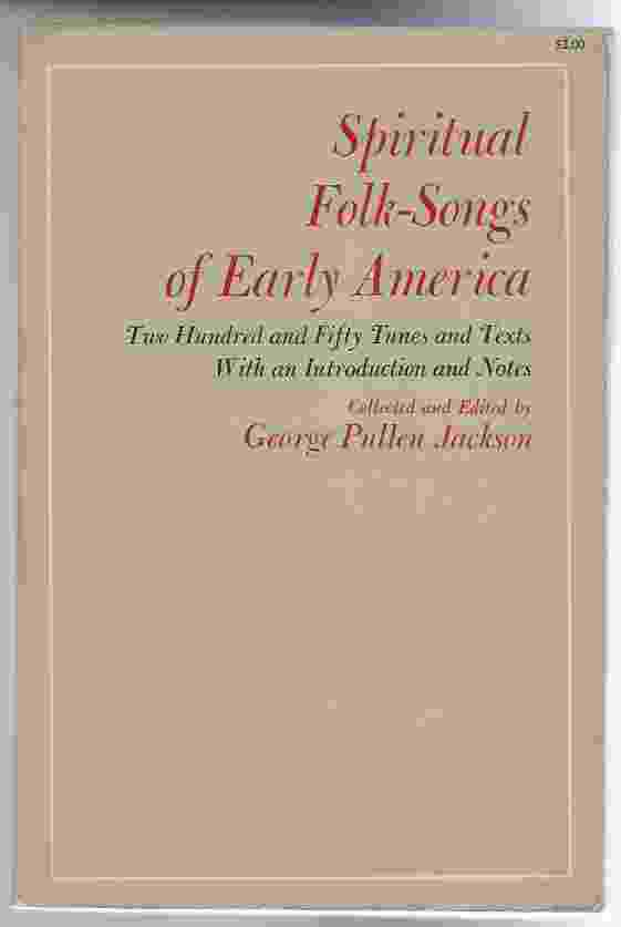 Image for SPIRITUAL FOLK-SONGS OF EARLY AMERICA. TWO HUNDRED AND FIFTY TUNES AND TEXTS