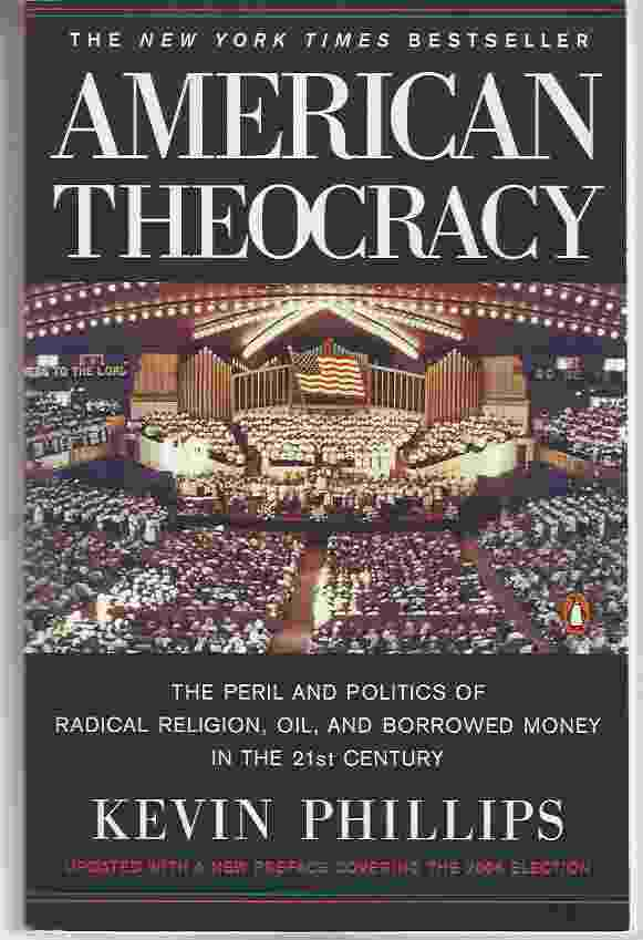 Image for AMERICAN THEOCRACY  The Peril and Politics of Radical Religion, Oil, and Borrowed Money in the 21st Century