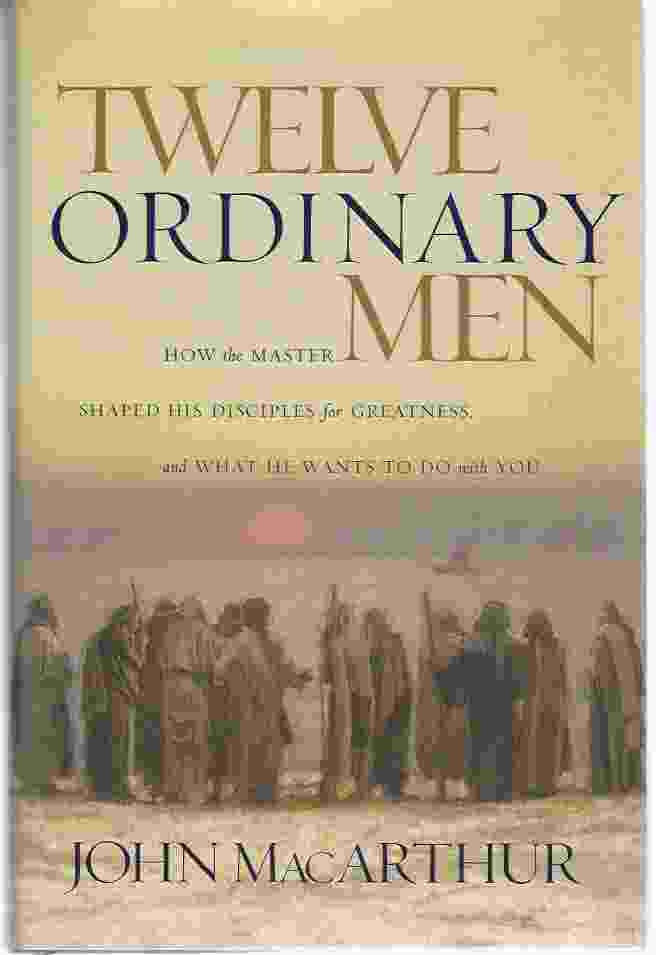 Image for TWELVE ORDINARY MEN How the Master Shaped His Disciples for Greatness and He Wants to Do with You