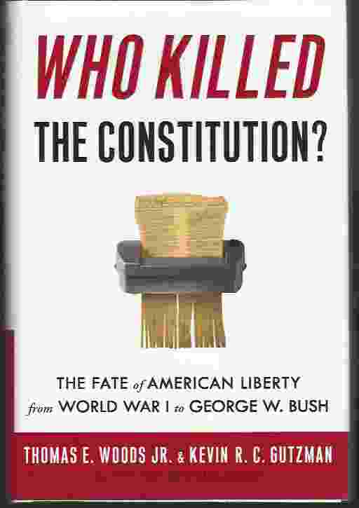 Image for WHO KILLED THE CONSTITUTION?  The Fate of American Liberty from World War I to George W. Bush