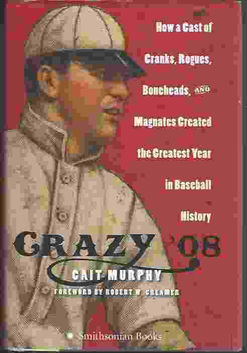 Image for CRAZY '08  How a Cast of Cranks, Rogues, Boneheads, and Magnates Created the Greatest Year in Baseball History