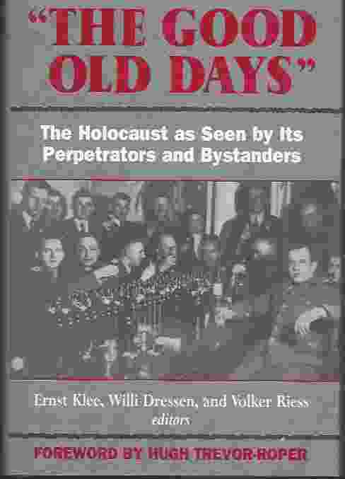 Image for THE GOOD OLD DAYS  The Holocaust as Seen by Its Perpetrators and Bystanders