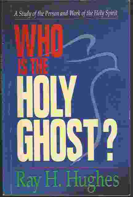 Image for WHO IS THE HOLY GHOST? A Study of the Person and Work of the Holy Spirit