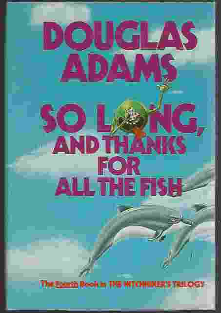 Image for SO LONG, AND THANKS FOR ALL THE FISH The Fourth Book in the Hitchhiker's Trilogy