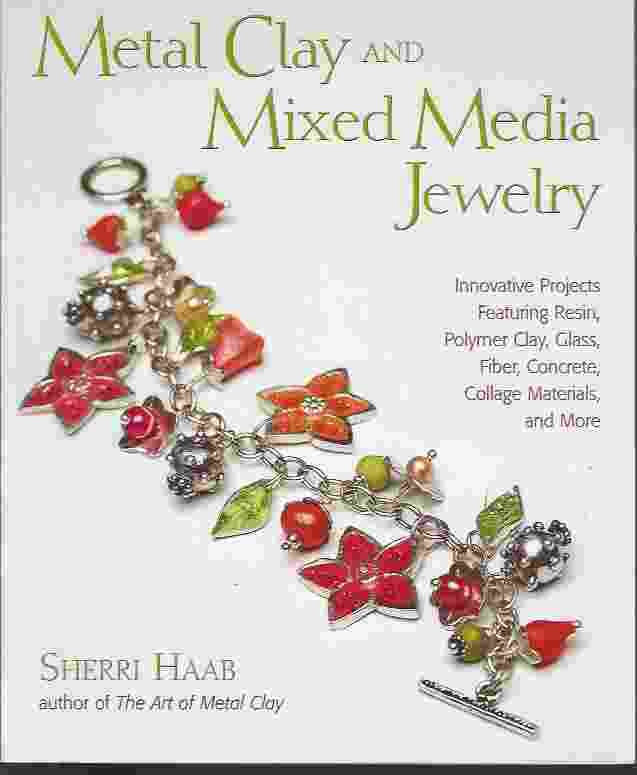Image for METAL CLAY AND MIXED MEDIA JEWELRY  Innovative Projects Featuring Resin, Polymer Clay, Fiber, Glass, Ceramics, Collage Materials, and More