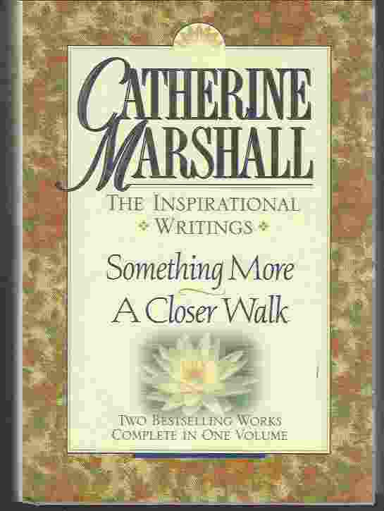Image for THE INSPIRATIONAL WRITINGS OF CATHERINE MARSHALL Something More & a Closer Walk