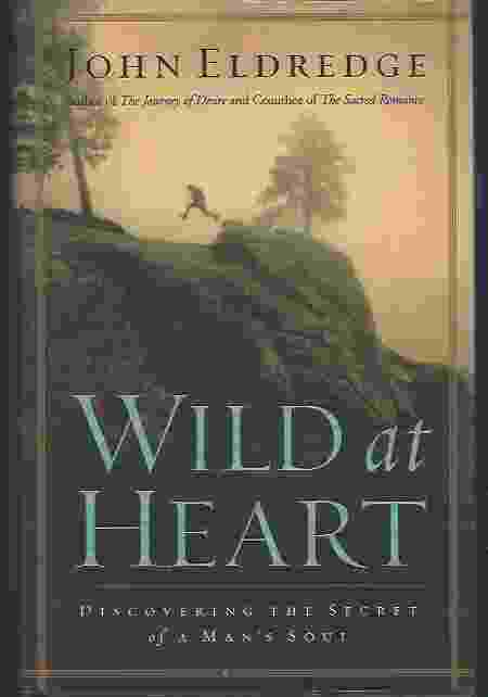 Image for WILD AT HEART Discovering the Secret of a Man's Soul