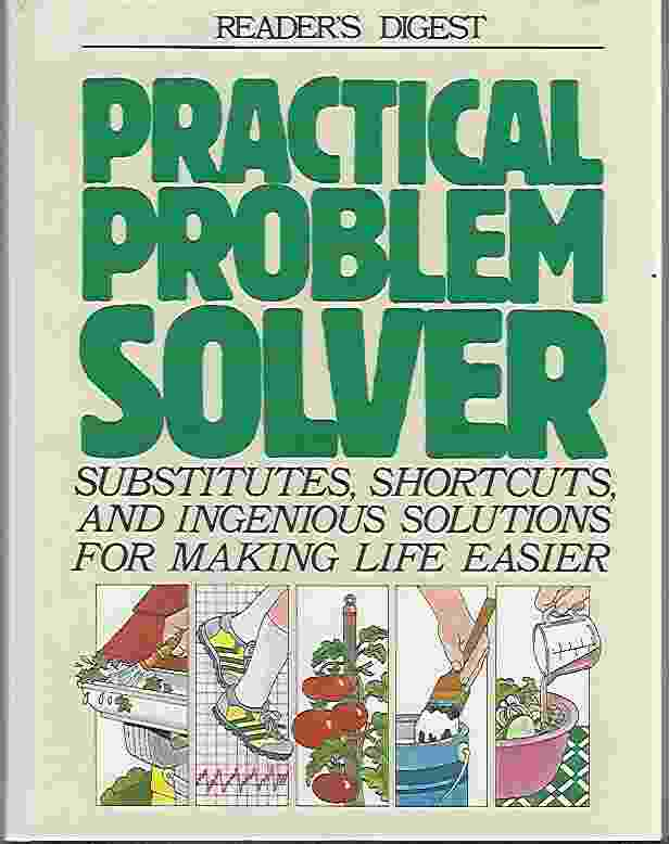 Image for PRACTICAL PROBLEM SOLVER  Substitutes, Shortcuts, and Ingenious Solutions for Making Life Easier
