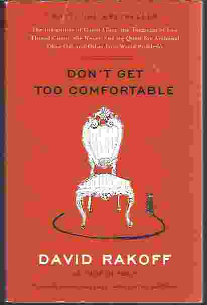 Image for DON'T GET TOO COMFORTABLE  The Indignities of Coach Class, The Torments of Low Thread Count, The Never- Ending Quest for Artisanal Olive Oil, and Other First World Problems