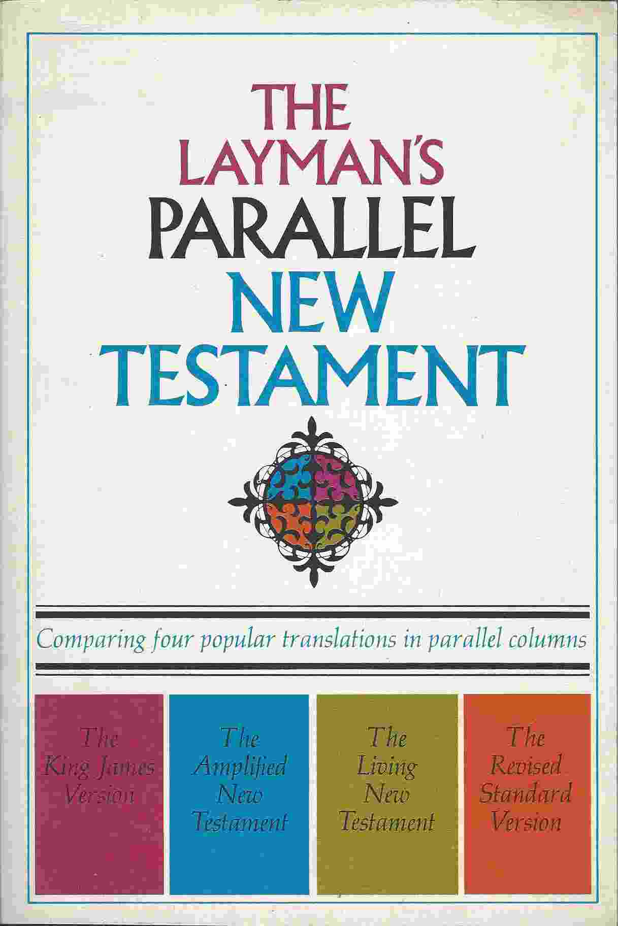 Image for THE LAYMAN'S PARALLEL NEW TESTAMENT King James Version; the Amplified New Testament; the Living New Testament; Revised Standard Version