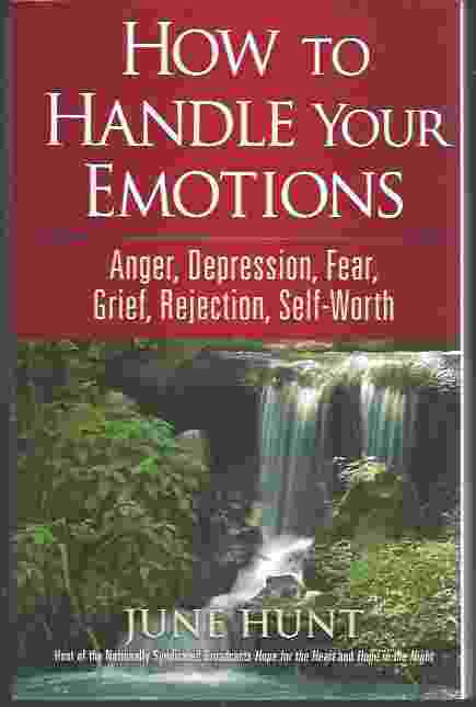 Image for HOW TO HANDLE YOUR EMOTIONS  Anger, Depression, Fear, Grief, Rejection, Self-Worth