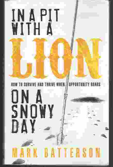 Image for IN A PIT WITH A LION ON A SNOWY DAY How to Survive and Thrive when Opportunity Roars