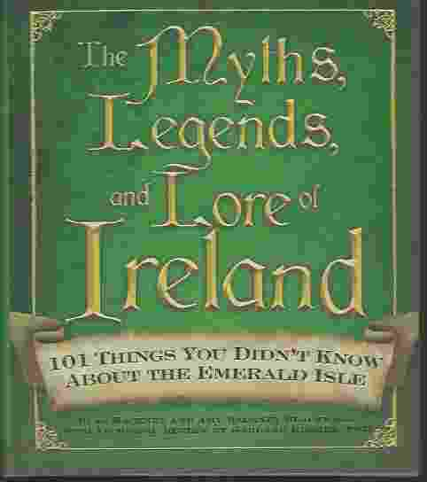 Image for THE MYTHS, LEGENDS, AND LORE OF IRELAND 101 Things You Didn't Know about the Emerald Isle