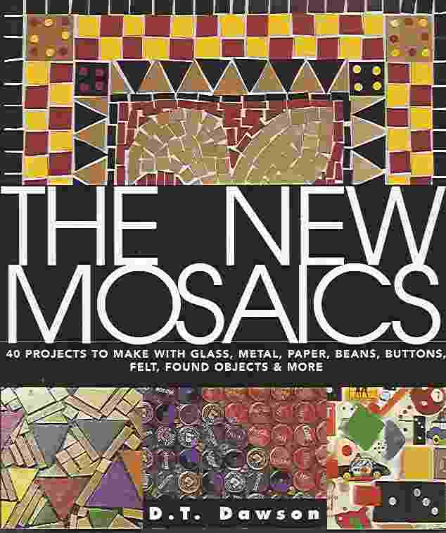 Image for THE NEW MOSAICS  40 Projects to Make with Glass, Metal, Paper, Beans, Buttons, Felt, Found Objects & More