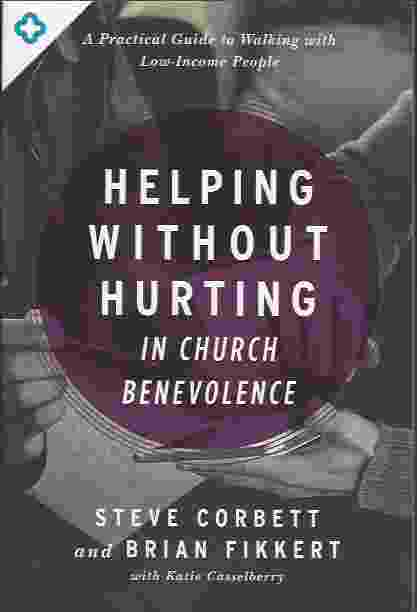 Image for HELPING WITHOUT HURTING IN CHURCH BENEVOLENCE  A Practical Guide to Walking with Low-Income People