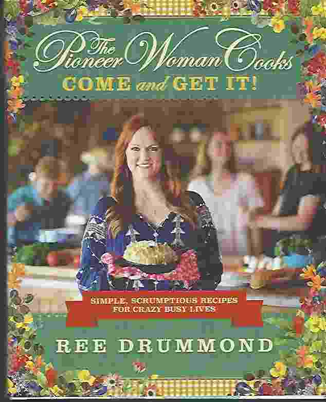 Image for THE PIONEER WOMAN COOKS: COME AND GET IT Simple, Scrumptious Recipes for Crazy Busy Lives