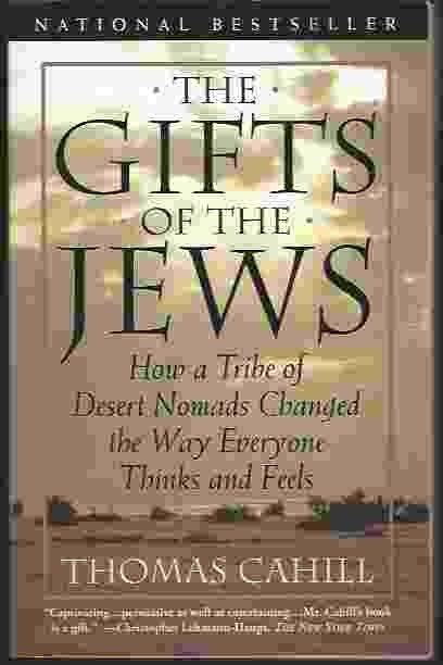 Image for THE GIFTS OF THE JEWS  How a Tribe of Desert Nomads Changed the Way Everyone Thinks and Feels