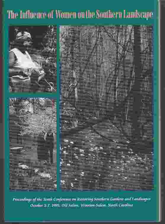 Image for THE INFLUENCE OF WOMEN ON THE SOUTHERN LANDSCAPE  Proceedings of the Tenth Conference on Restoring Southern Gardens and Landscapes October 5-7, 1995 Old Salem, Winston-Salem, North Carolina