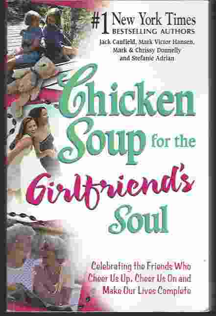 Image for CHICKEN SOUP FOR THE GIRLFRIEND'S SOUL  Celebrating the Friends Who Cheer Us Up, Cheer Us On and Make Our Lives Complete