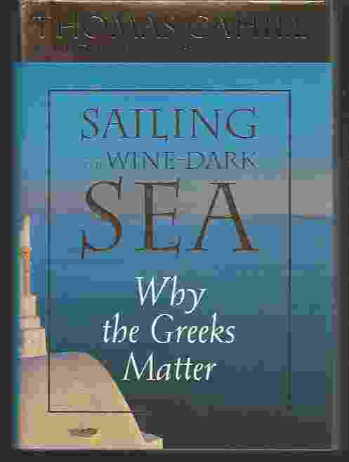 Image for SAILING THE WINE-DARK SEA, WHY THE GREEKS MATTER