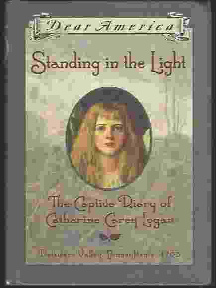 Image for STANDING IN THE LIGHT, THE CAPTIVE DIARY OF CATHERINE CAREY LOGAN