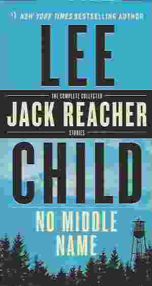 Image for NO MIDDLE NAME  The Complete Collected Jack Reacher Short Stories