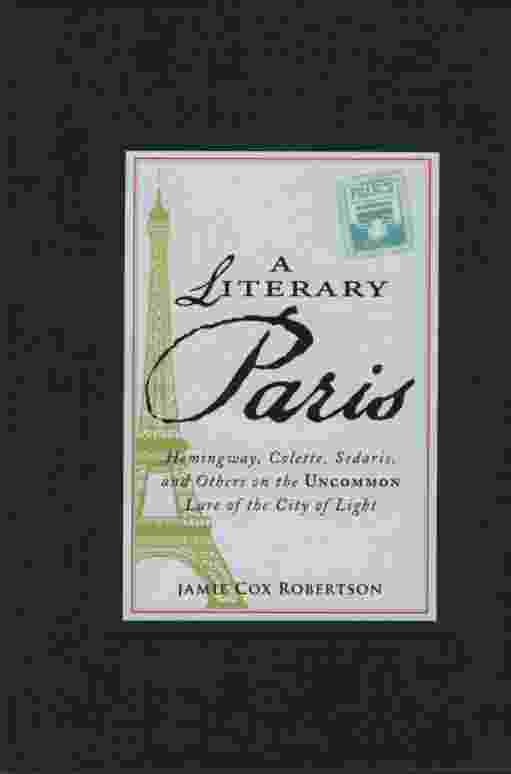 Image for A LITERARY PARIS  Hemingway, Colette, Sedaris, and Others on the Uncommon Lure of the City of Light