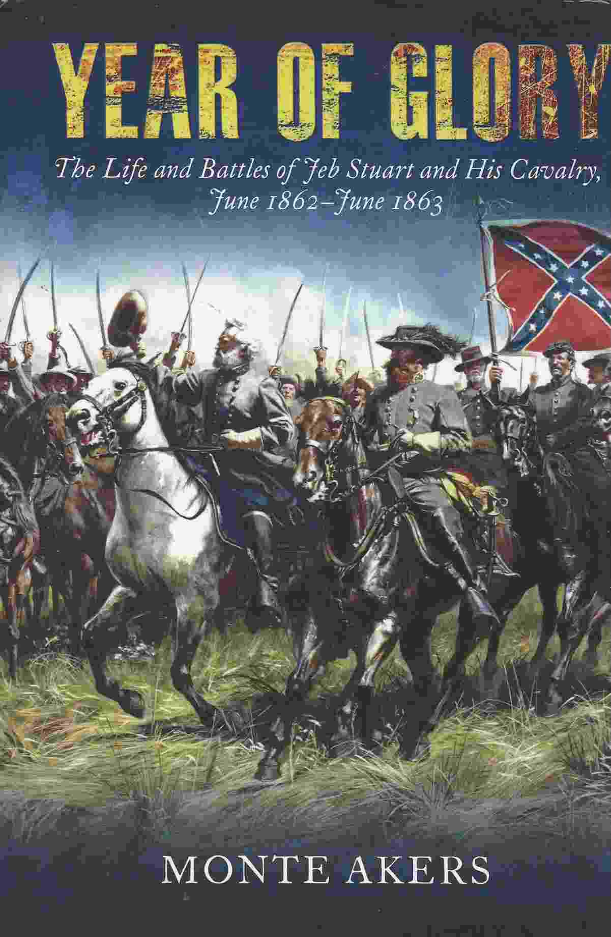 Image for YEAR OF GLORY  The Life and Battles of Jeb Stuart and His Cavalry, June 1862-June 1863