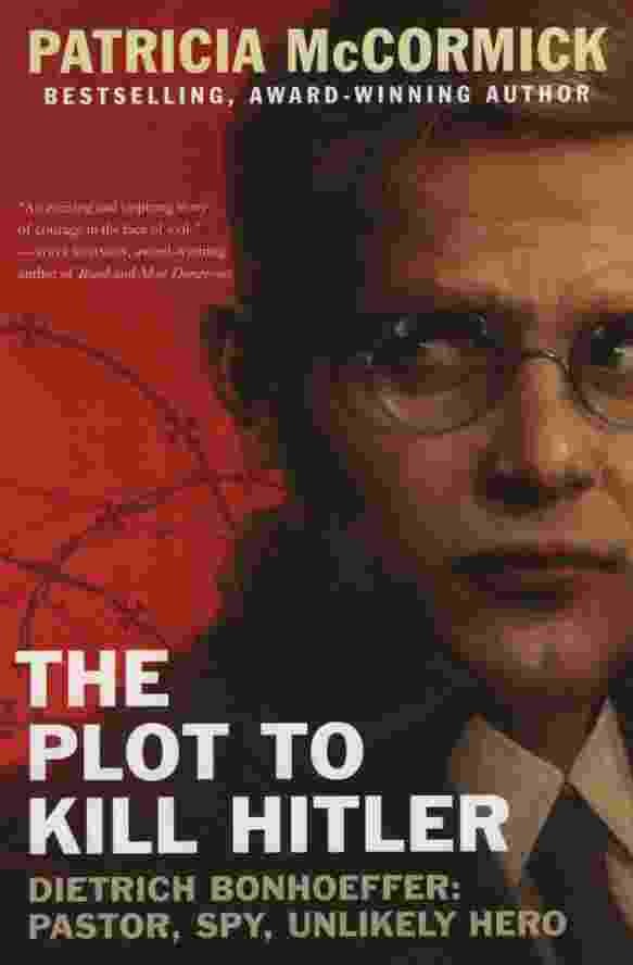 Image for THE PLOT TO KILL HITLER  Dietrich Bonhoeffer: Pastor, Spy, Unlikely Hero