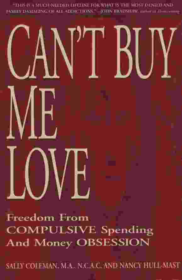 CAN'T BUY ME LOVE  Freedom from Compulsive Spending and Money Obsession
