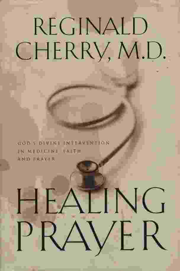 Image for HEALING PRAYER  Gods Divine Intervention in Medicine, Faith, and Prayer