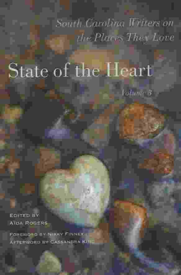 STATE OF THE HEART, VOL 3 South Carolina Writers on the Places They Love