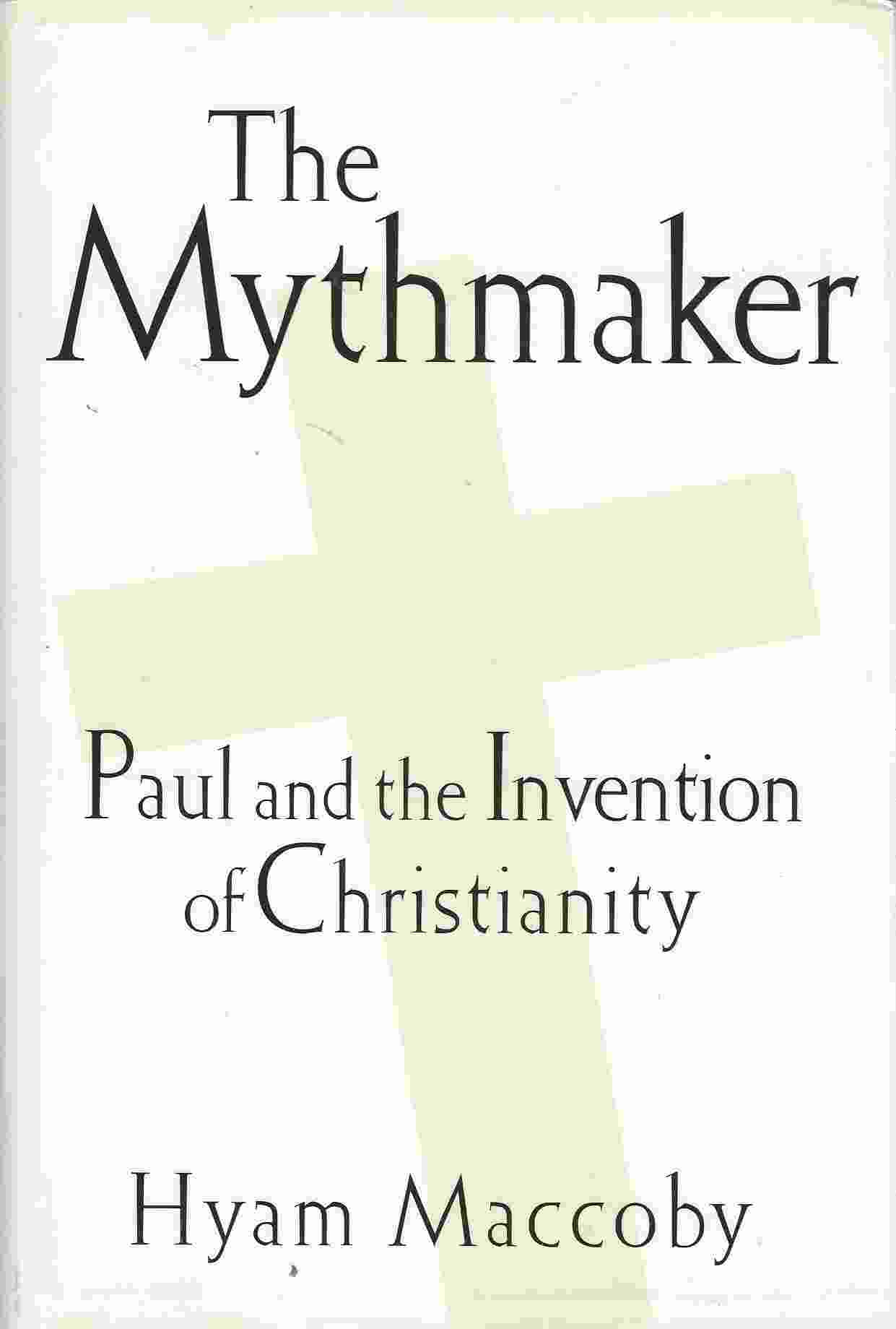 Image for THE MYTHMAKER  Paul and the Invention of Christianity