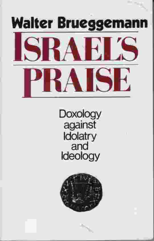 Image for ISRAEL'S PRAISE  Doxology Against Idolatry and Ideology