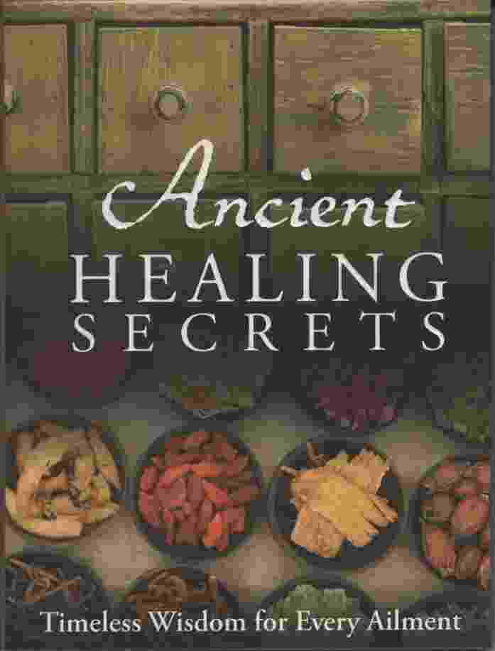 Image for ANCIENT HEALING SECRETS Timeless Wisdom for Every Ailment