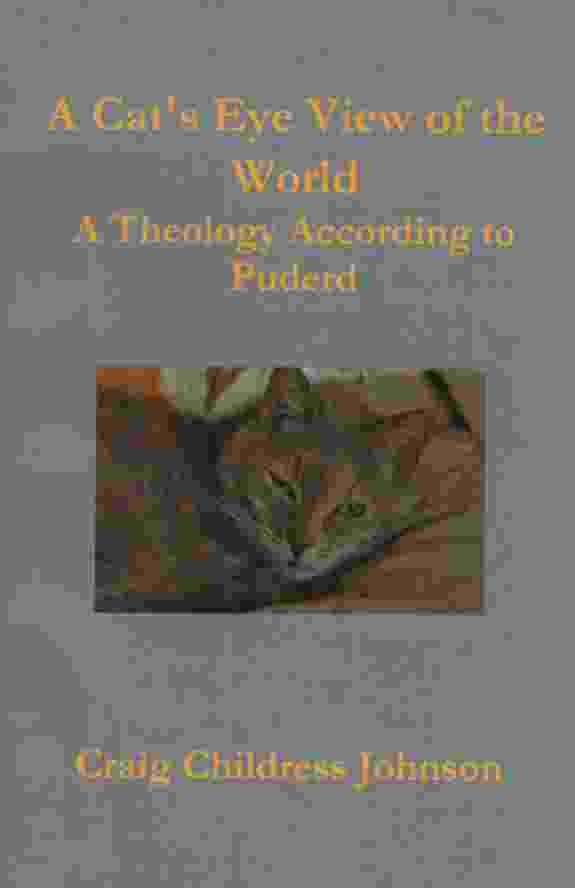 Image for A CAT'S EYE VIEW OF THE WORLD, A THEOLOGY ACCORDING TO PUDERD