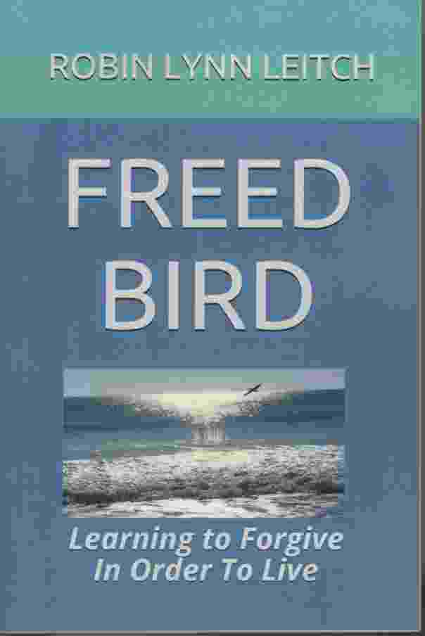 Image for FREED BIRD Learning to Forgive in Order to Live