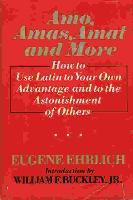 Image for AMO, AMAS, AMAT AND MORE How to Use Latin to Your Own Advantage and to the Astonishment of Others